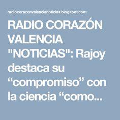 """RADIO CORAZÓN VALENCIA  """"NOTICIAS"""": Rajoy destaca su """"compromiso"""" con la ciencia """"como..."""