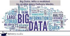 Big Data. Mito o realidad. Un análisis para Delivery Media. Mi Post pretende ser una reflexión sobre que es Big Data y si las compañías realmente están preparadas para realizar Big Data por @claramaps73
