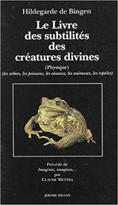 Amazon.fr - Le livre des subtilités des créatures divines XIIe siècle, tome 2. Arbres, poissons, animaux, oiseaux - Hildegarde De Bingen - Livres