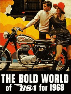 (1968) BSA Motorcycle Ad - sums up the failure of BSA. Cool funky modern people / backdrop and the bike looks like it's just rolled of an early 50s production line. Very sad.