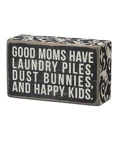 'Good Moms' Wall Sign by Primitives by Kathy #zulilyfinds #tellgrandmatoshoveit #kidding... Sort of?