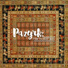 Pazyrk is the oldest known rug, estimated to be made around 1000 B.C.