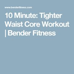10 Minute: Tighter Waist Core Workout | Bender Fitness
