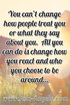 You can't change how people treat you or what they say about you. All you can do is change how you react and who you choose to be around... #change #rightperson #shiftperspective #choosefriends