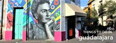 13 Things to Do in Guadalajara, Mexico | Travel Guide + Walking Route