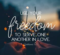 Serve one another in love. Galatians 5:13 Bible Scriptures, Bible Quotes, Healing Scriptures, Fourth Of July Quotes, Patriotic Quotes, Freedom Love, Freedom Quotes, Happy Independence Day, Religious Quotes