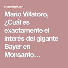 Mario Villatoro, ¿Cuál es exactamente el interés del gigante Bayer en Monsanto…