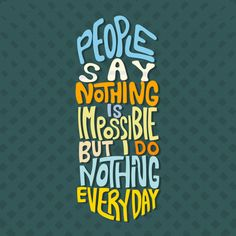 People Say Nothing Is Impossible But I Do Nothing Everyday Thug Life Quotes, Reality Of Life Quotes, Funny Attitude Quotes, Sarcastic Quotes, Funky Quotes, Swag Quotes, Save Nature Quotes, Badass Quotes For Guys, Desi Quotes