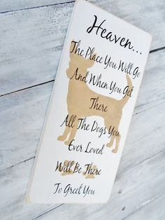"""Dog Heaven Sign   """"Heaven...the place you will go.  And when you get there all the dogs you ever loved will be there to greet you"""""""