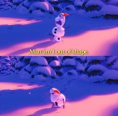 Me everyday running in PE just not literally out of shape like olaf