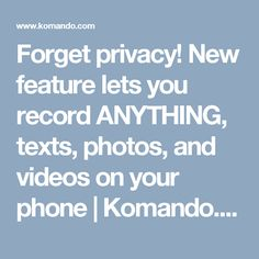 Forget privacy! New feature lets you record ANYTHING, texts, photos, and videos on your phone | Komando.com