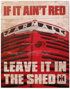 This If It Ain't Red, Leave It In the Shed IH Farmall Tin Sign adds vintage tractor style to any barn or man cave. Great for any guy who owns a vintage Farmall tractor, this durable metal sign makes a fun gift. Antique Tractors, Vintage Tractors, Home Office Vintage, Tractor Pictures, Farm Pictures, Family Pictures, Red Tractor, Tractor Quilt, Tractor Decor