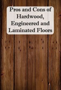 Pros and Cons, and the difference between hardwood, engineered and laminate flooring- REALLY good to know!