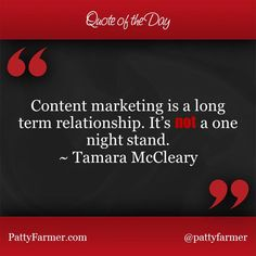 """""""Content marketing is a long term relationship. It's NOT a one night stand."""" ~ @TamaraMcCleary"""