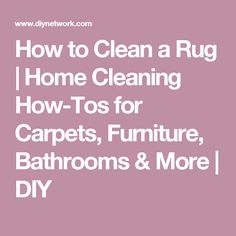 How to Clean a Rug | Home Cleaning How-Tos for Carpets, Furniture, Bathrooms & More | DIY