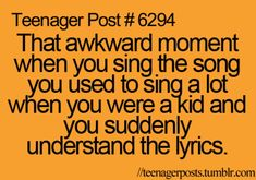 Hahahahaha irk! Or when you find out you were singing the wrong lyrics and the song makes more sense.