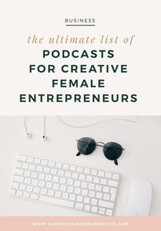 The Ultimate List of Podcasts for Female Entrepreneurs | Podcasts to inspire and educate | KateWilkinsonCreative.com #girlboss #podcasts