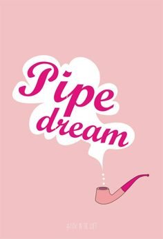 English Phrases and Idioms. Pipe Dream.   #typography #illustrations #prints #PipeDream