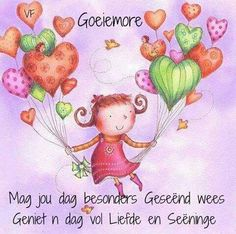 Goeie Môre Good Morning Wishes, Day Wishes, Good Morning Quotes, Goeie More, Afrikaans Quotes, Friend Pictures, Good Thoughts, Cute Quotes, Daily Quotes