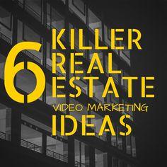 6 Killer Real Estate Video Marketing Ideas