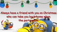 Always have a friend with you on Christmas... who can take you back home when the party ends! #Funny #Christmas #ChristmasCard #picturequotes  View more #quotes on http://quotes-lover.com