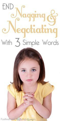 End child nagging & negotiating with just three simple words! I\'ve been trying this in my own home and it\'s worked so far!