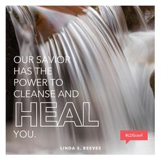 Our Savior has the power to cleanse and heal you. - Linda S. Reeves  #LDSConf