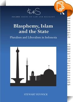 Blasphemy, Islam and the State    ::  <P>This book draws on the work of Rawls to explore the interaction between faith, law and the right to religious freedom in post-Soeharto Indonesia, the world's largest democracy after India and the United States.  It argues that enforcement of Islamic principles by the state is inconsistent with religious diversity and the country's liberal constitution.  The book thus contributes to understanding the role of religion in the development of democra...