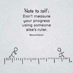 Note to self: Don't measure your progress using someone else's ruler. #affirmation #wisdom #inspiration