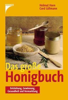 Das grosse Honigbuch : Entstehung, Gewinnung, Gesundheit und Vermarktung von Helmut Horn | LibraryThing