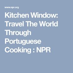 Kitchen Window: Travel The World Through Portuguese Cooking : NPR