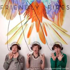 Friendly Fires - Easily one of my favorite bands