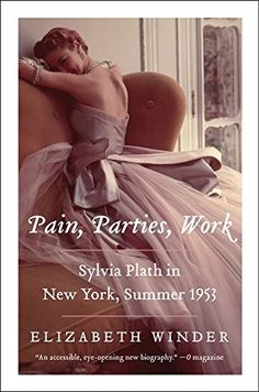 Pain, Parties, Work: Sylvia Plath in New York, Summer 1953 (P.S.) by Elizabeth Winder http://www.amazon.com/dp/0062085557/ref=cm_sw_r_pi_dp_WoMbxb1D6PG2H
