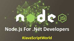 Node.js Crash Course for .NET Developers #JavaScriptWorld