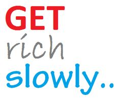 Get Rich Slowly - Not Quickly - http://moreincomeplease.co.uk/get-rich-slowly-not-quickly/ #GetRichSlowly