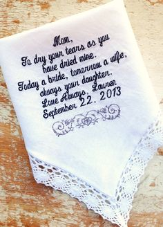 A personal favorite from my Etsy shop https://www.etsy.com/listing/163028812/mom-from-bride-wedding-handkerchief-or