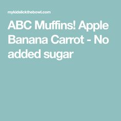 ABC Muffins! Apple Banana Carrot - No added sugar