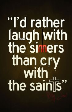 i'd rather laugh with the sinners than cry with the saints poster Billy Joel