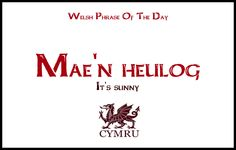 (Rare)Welsh Phrase Of The Day It's always sunny in Wales for me :)