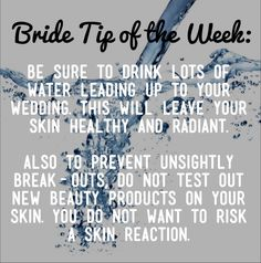 Drink lots of water leading up to your wedding to ensure glowing skin on your big day. #Bride #Tips #WeddingTips