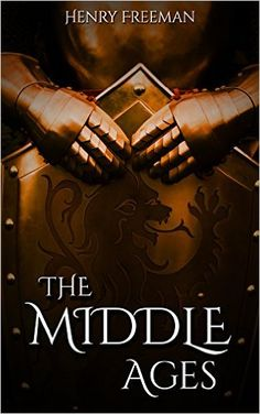 Amazon.com: The Middle Ages: A History From Beginning to End eBook: Henry Freeman: Kindle Store