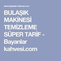 BULAŞIK MAKİNESİ TEMİZLEME SÜPER TARİF - Bayanlar kahvesi.com