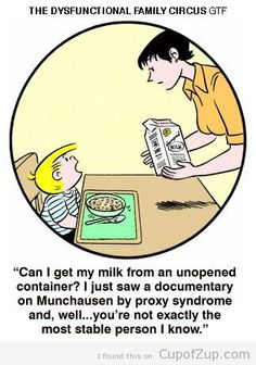Can i get my milk from an unopened container? I just saw a documentary on Munchausen by proxy syndrome and well, you're not exactly the most stable person i know.