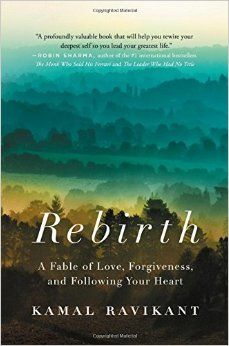 Rebirth: A Fable of Love, Forgiveness, and Following Your Heart: Kamal Ravikant: 9780316312288: Amazon.com: Books