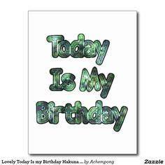 #Lovely Today Is my Birthday Hakuna Matata  #Post-card #Cards & #Invitations #Postcard #Hakuna #Matata #Greeting #card #Today #Is #My #Birthday #Postcards