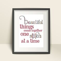 Sewing DIGITAL Gift - Beautiful Things Stitch Print  A wonderful gift for the sewer in your life!  This beautiful sewing inspired quote makes