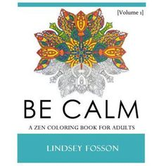 Be Calm: A Zen Coloring Book for Adults