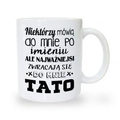 Kubek na dzień ojca Niektórzy mówią do mnie po imieniu, ale najważniejsi zwracają się do mnie Tato