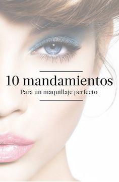 ¡Saber maquillarte es un arte! Conoce aquí los 10 mandamientos para un maquillaje perfecto.