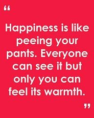 i feel like this everyday. minus the peeing my pants part. have not done that in a little while.. .
